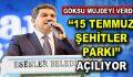 """Göksu müjdeyi verdi: """"15 Temmuz Şehitler Parkı Açılıyor"""""""
