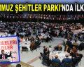 15 TEMMUZ ŞEHİTLER PARKI'NDA İLK İFTAR