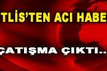 Bitlis'ten Acı Haber! Çatışma Çıktı…