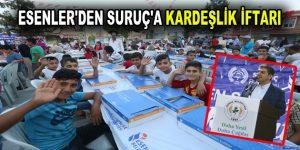 ESENLER'DEN SURUÇ'A KARDEŞLİK İFTARI