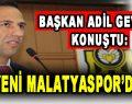 Başkanı Adil Gevrek konuştu: 'Yeni Malatyaspor'da'…