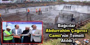 Bağcılar Abdurrahim Çağırıcı Camii'nin temeli atıldı
