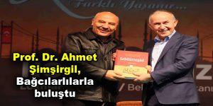 Prof. Dr. Ahmet Şimşirgil, Bağcılarlılarla buluştu