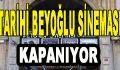 Tarihi Beyoğlu Sineması Kapanıyor