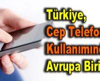 Türkiye, cep telefonu kullanımında Avrupa birincisi…