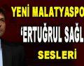 Yeni Malatyaspor'da 'Ertuğrul Sağlam' Sesleri