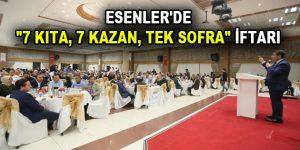 """ESENLER'DE """"7 KITA, 7 KAZAN, TEK SOFRA"""" İFTARI"""