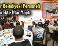 Esenler Belediyesi personeli birlikte iftar yaptı