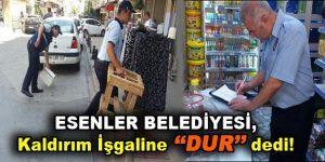 """Esenler Belediyesi, Kaldırım İşgaline """"DUR' dedi!"""