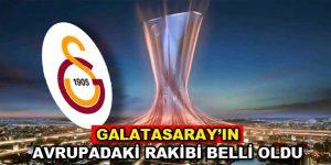 Galatasaray'ın Avrupa'daki rakibi belli oldu!