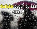 İstanbullular bugün bu saatlere dikkat!
