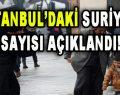 İstanbul'daki Suriyeli Sayısı Açıklandı!