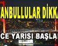 İstanbullular Dikkat! Gece Yarısı Başladı