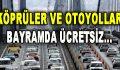Köprüler ve Otoyollar Bayramda Ücretsiz