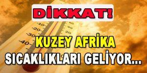 Dikkat! Kuzey Afrika Sıcaklıkları Başlıyor…