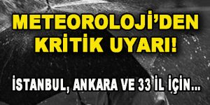 Meteoroloji'den Kritik Uyarı! İstanbul, Ankara ve 33 İl için…