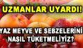 Yaz Meyve ve Sebzelerini Nasıl Tüketmeliyiz?