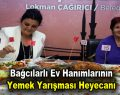 Bağcılarlı ev hanımlarının Yemek Yarışması heyecanı