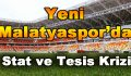 Yeni Malatyaspor'da Stat ve Tesis Krizi