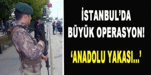 İstanbul'da Büyük Operasyon! 'Anadolu Yakası…'