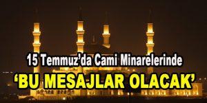 15 Temmuz'da Cami Minarelerinde Bu Mesajlar Olacak
