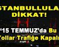 İstanbullular Dikkat! 15 Temmuz'da Bu Yollar Trafiğe Kapalı