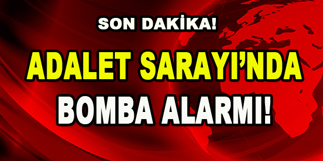 Adalet Sarayı'nda Bomba Alarmı!