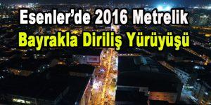 ESENLER'DE 2016 METRELİK BAYRAKLA DİRİLİŞ YÜRÜYÜŞÜ