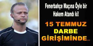 Fenerbahçe Maçına Öyle bir Hakem Atandı ki!…