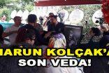 Harun Kolçak'a Son Veda!