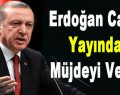 Erdoğan Canlı Yayında Müjdeyi Verdi