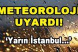 Meteoroloji Uyardı! Yarın İstanbul…