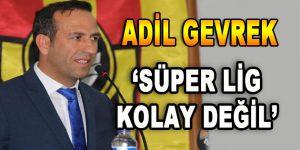 Adil Gevrek: 'Süper Lig Kolay Değil'