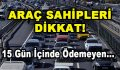 Araç Sahipleri Dikkat! 15 Gün İçinde Ödemeyen…