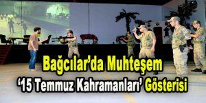 Bağcılar'da Muhteşem '15 Temmuz Kahramanları' Gösterisi