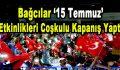 Bağcılar '15 Temmuz' Etkinlikleri Coşkulu Kapanış Yaptı