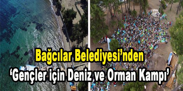 Bağcılar Belediyesi'nden 'Gençler İçin Deniz ve Orman Kampı'
