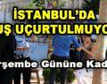 İstanbul'da Kuş Uçurtulmuyor!