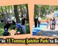 """Esenler'de """"15 Temmuz Şehitler Parkı'na büyük ilgi"""
