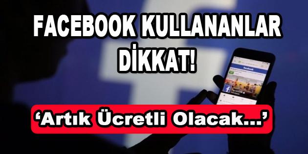 Facebook Kullananlar Dikkat! Artık Ücretli Olacak…