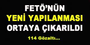 FETÖ'nün Yeni Yapılanması Ortaya Çıkarıldı! 114 Kişi Gözaltında…