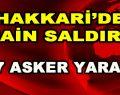 Hakkari'de Hain Saldırı! 17 askerimiz yaralı…