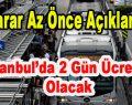 Karar Az Önce Açıklandı! İstanbul'da 2 Gün Ücretsiz Olacak