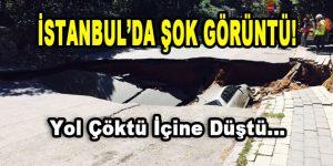 İstanbul'da Şok Görüntü! Yol Çöktü İçine Düştü…