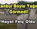 İstanbul Böyle Yağmur Görmedi!