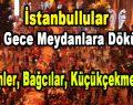 İstanbullular Dün Gece Meydanlara Döküldü