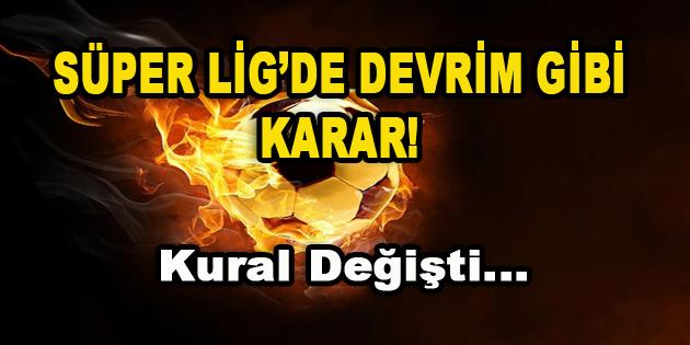 Süper Lig'de Devrim gibi Karar! Kural Değişti…
