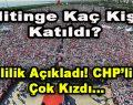 Mitinge Kaç Kişi Katıldı? Valilik Açıkladı! CHP'liler Kızdı
