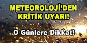 Meteoroloji'den Kritik Açıklama! O Günlere Dikkat!