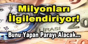 Milyonları İlgilendiriyor! Bunları Yapan Parayı Alacak…